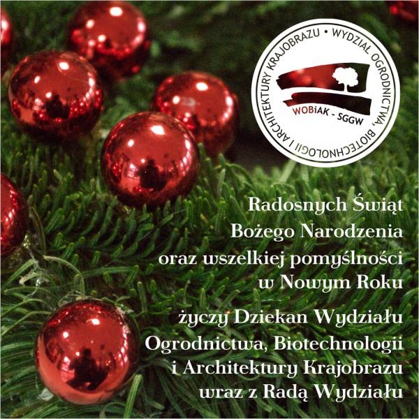 Radosnych Świąt Bożego Narodzenia oraz wszelkiej pomyślności w Nowym Roku życzy Dziekan Wydziału Ogrodnictwa, Biotechnologii i Architektury Krajobrazu wraz z Radą Wydziału